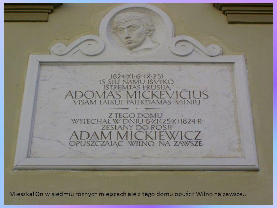 Mieszkał On w siedmiu różnych miejscach ale z tego domu opuścił Wilno na zawsze...