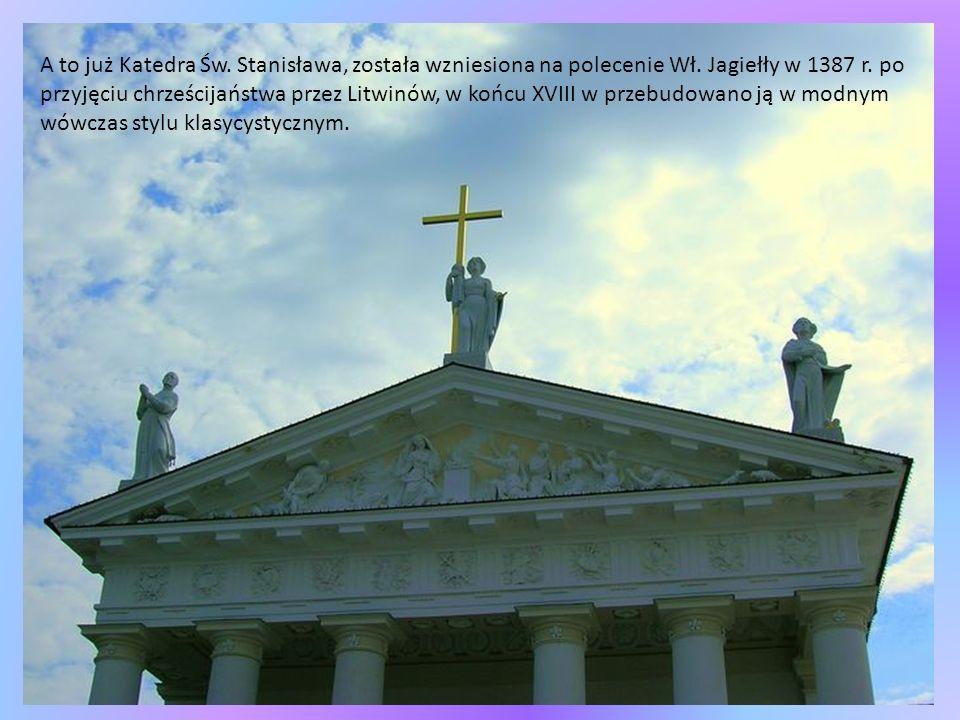 A to już Katedra Św. Stanisława, została wzniesiona na polecenie Wł