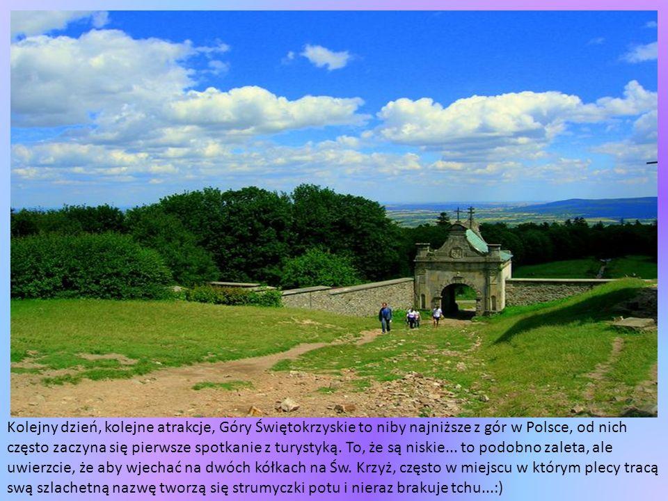 Kolejny dzień, kolejne atrakcje, Góry Świętokrzyskie to niby najniższe z gór w Polsce, od nich często zaczyna się pierwsze spotkanie z turystyką.