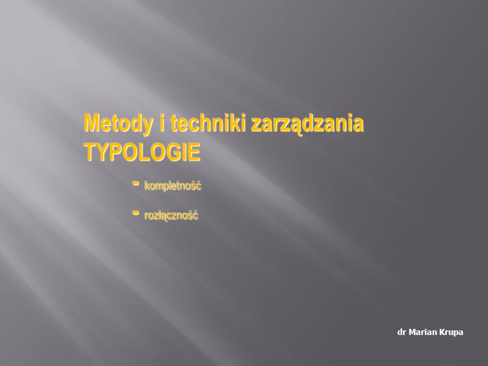 Metody i techniki zarządzania TYPOLOGIE - kompletność - rozłączność