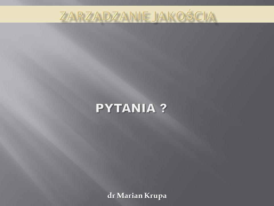 Zarządzanie jakością PYTANIA dr Marian Krupa