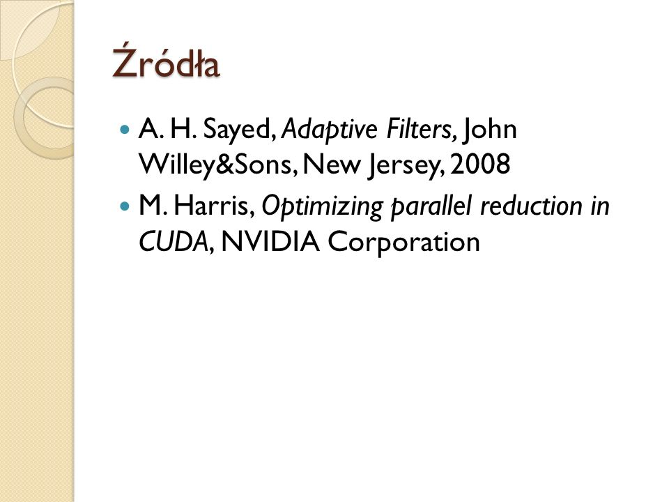 Źródła A. H. Sayed, Adaptive Filters, John Willey&Sons, New Jersey, 2008.