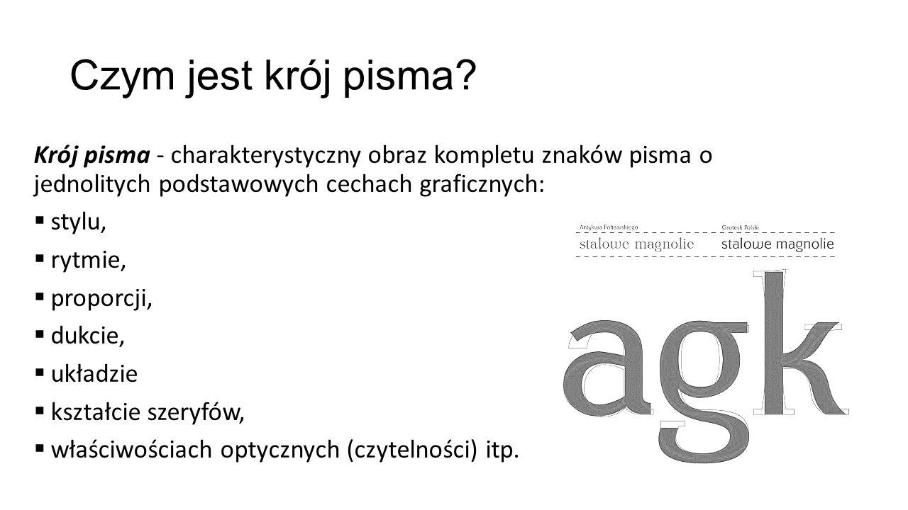 Czym jest krój pisma Krój pisma - charakterystyczny obraz kompletu znaków pisma o jednolitych podstawowych cechach graficznych: