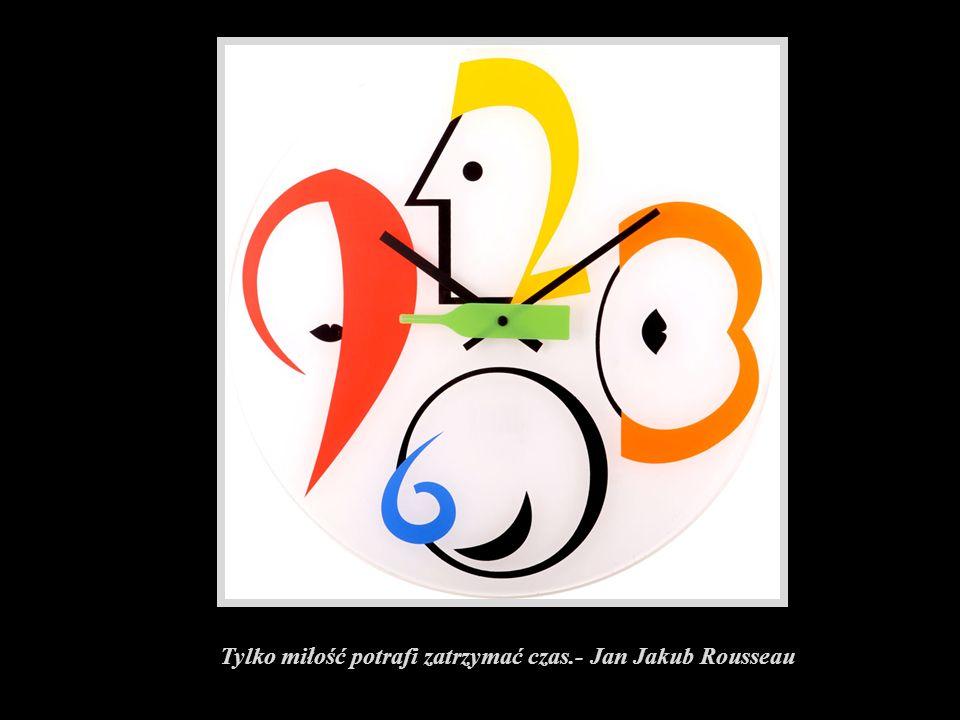 Tylko miłość potrafi zatrzymać czas.- Jan Jakub Rousseau