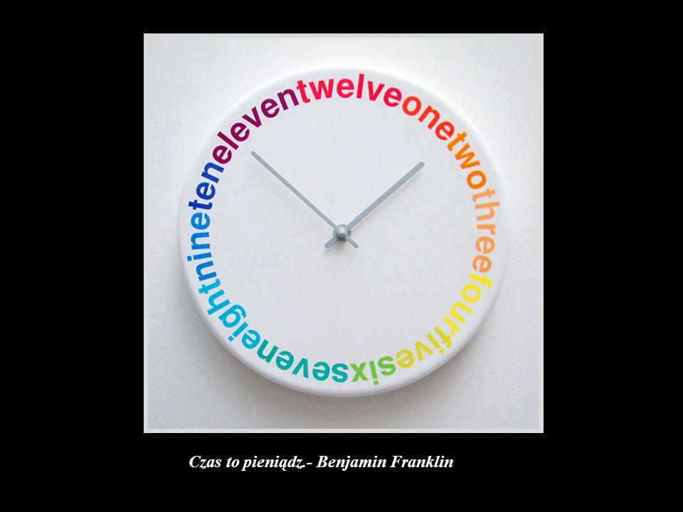 Czas to pieniądz.- Benjamin Franklin