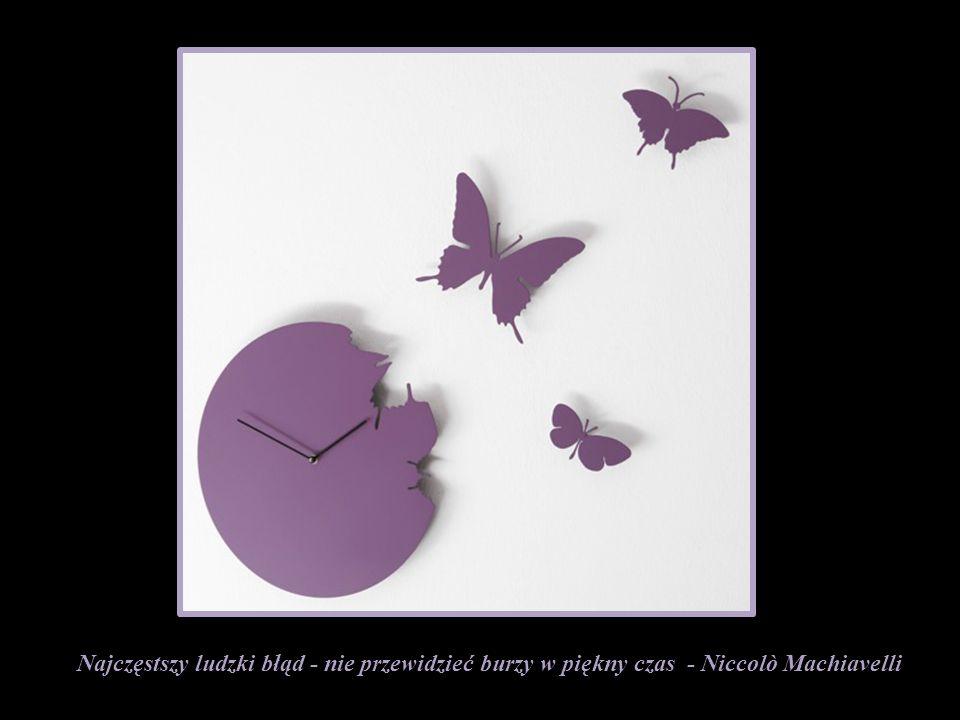 Najczęstszy ludzki błąd - nie przewidzieć burzy w piękny czas - Niccolò Machiavelli