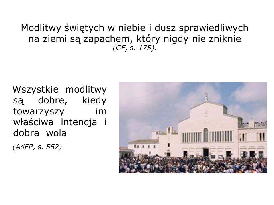 Modlitwy świętych w niebie i dusz sprawiedliwych na ziemi są zapachem, który nigdy nie zniknie (GF, s. 175).