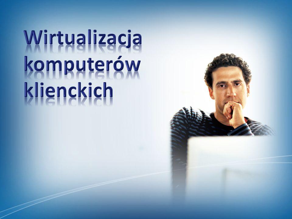 Wirtualizacja komputerów klienckich