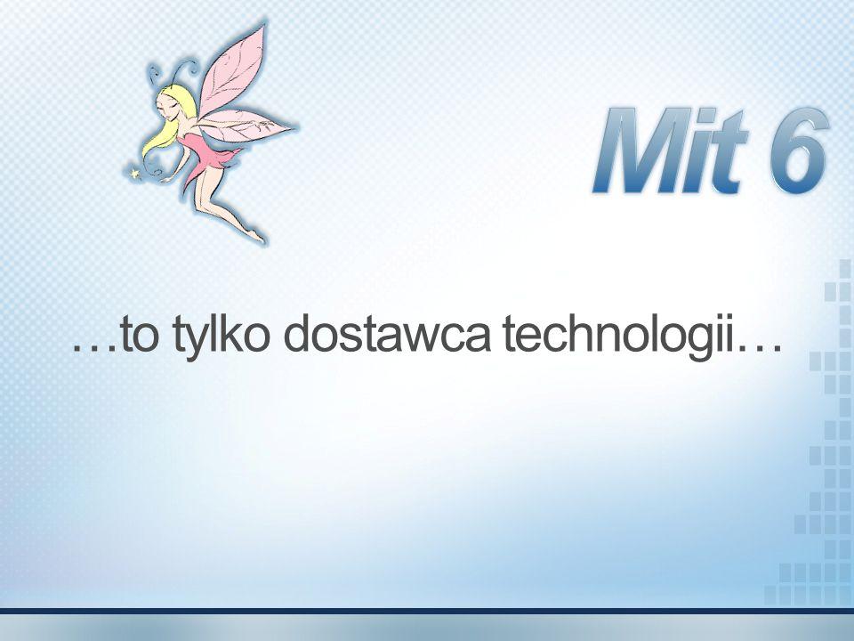 …to tylko dostawca technologii…