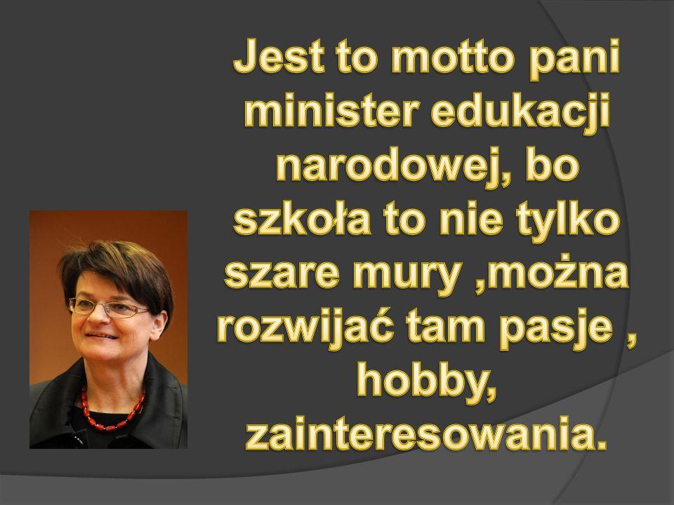 Jest to motto pani minister edukacji narodowej, bo szkoła to nie tylko szare mury ,można rozwijać tam pasje , hobby, zainteresowania.