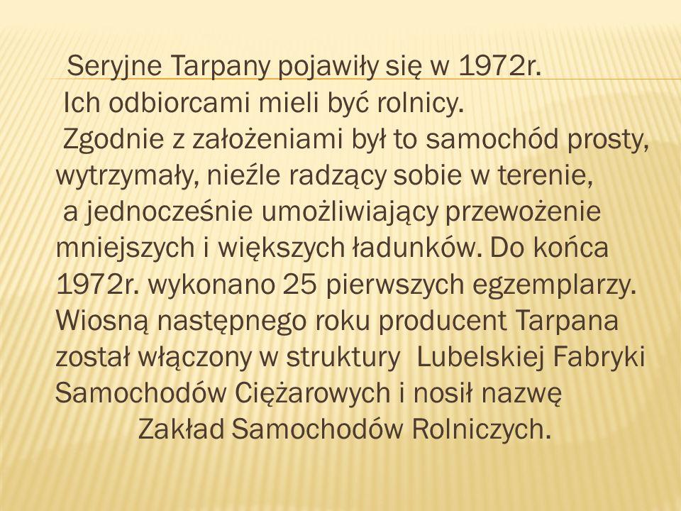 Seryjne Tarpany pojawiły się w 1972r. Ich odbiorcami mieli być rolnicy
