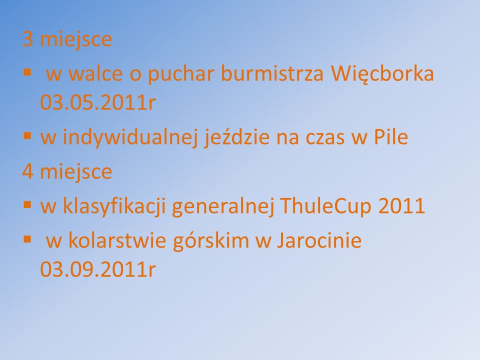 3 miejsce w walce o puchar burmistrza Więcborka 03.05.2011r. w indywidualnej jeździe na czas w Pile.