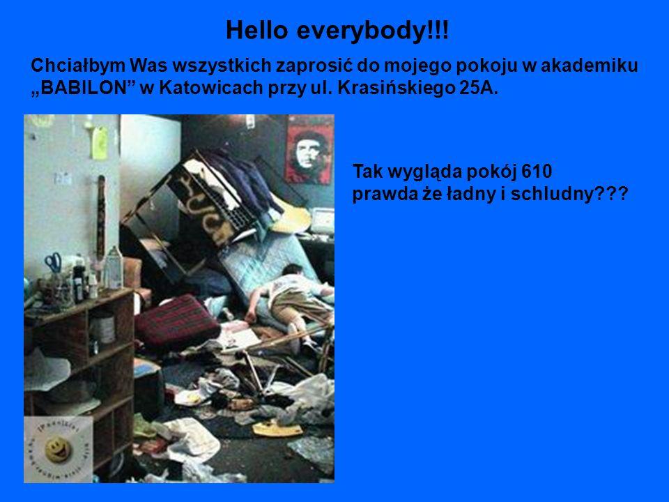 """Hello everybody!!! Chciałbym Was wszystkich zaprosić do mojego pokoju w akademiku. """"BABILON w Katowicach przy ul. Krasińskiego 25A."""