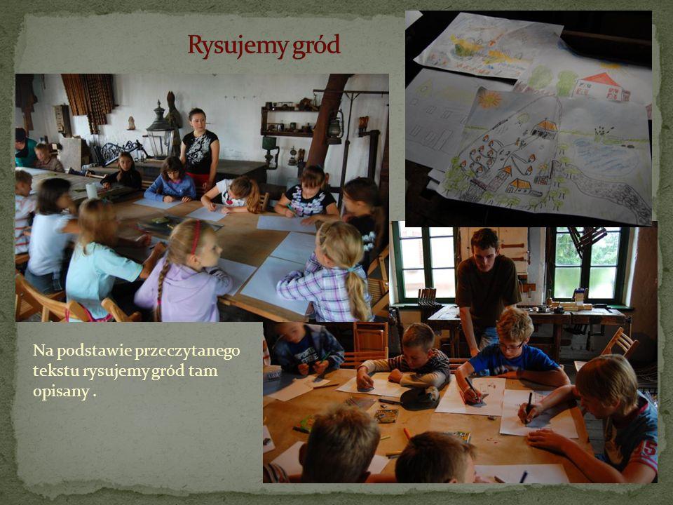 Rysujemy gród Na podstawie przeczytanego tekstu rysujemy gród tam opisany .
