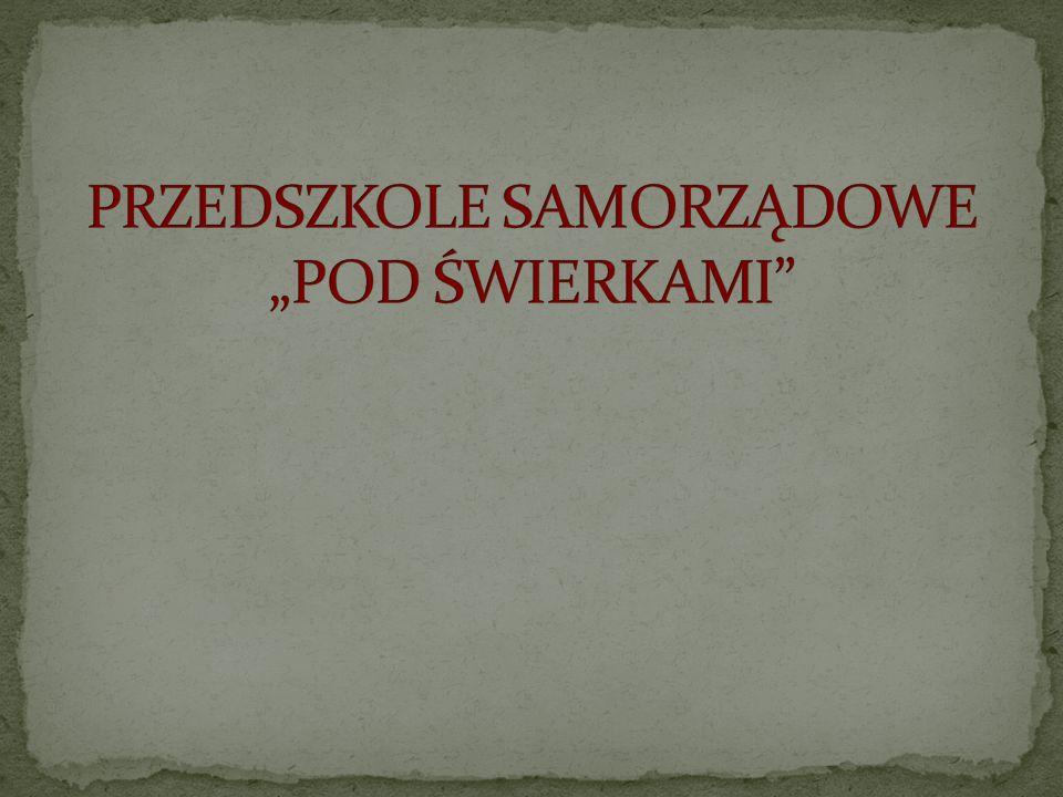 """PRZEDSZKOLE SAMORZĄDOWE """"POD ŚWIERKAMI"""