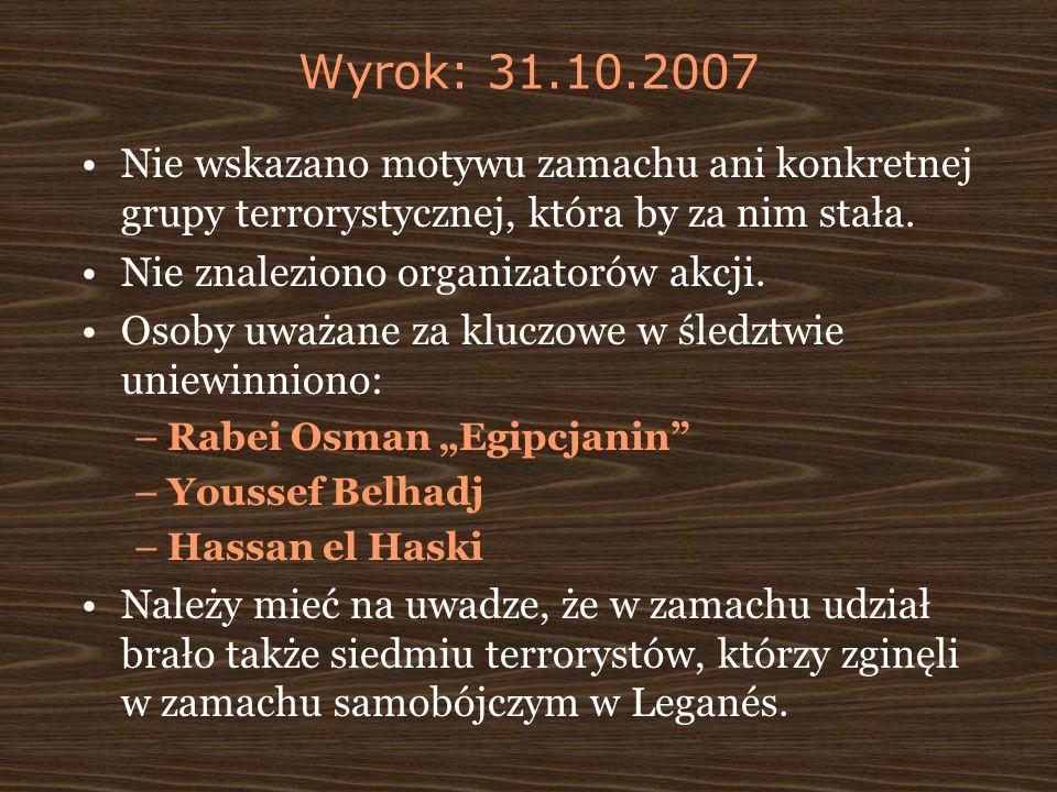 Wyrok: 31.10.2007 Nie wskazano motywu zamachu ani konkretnej grupy terrorystycznej, która by za nim stała.