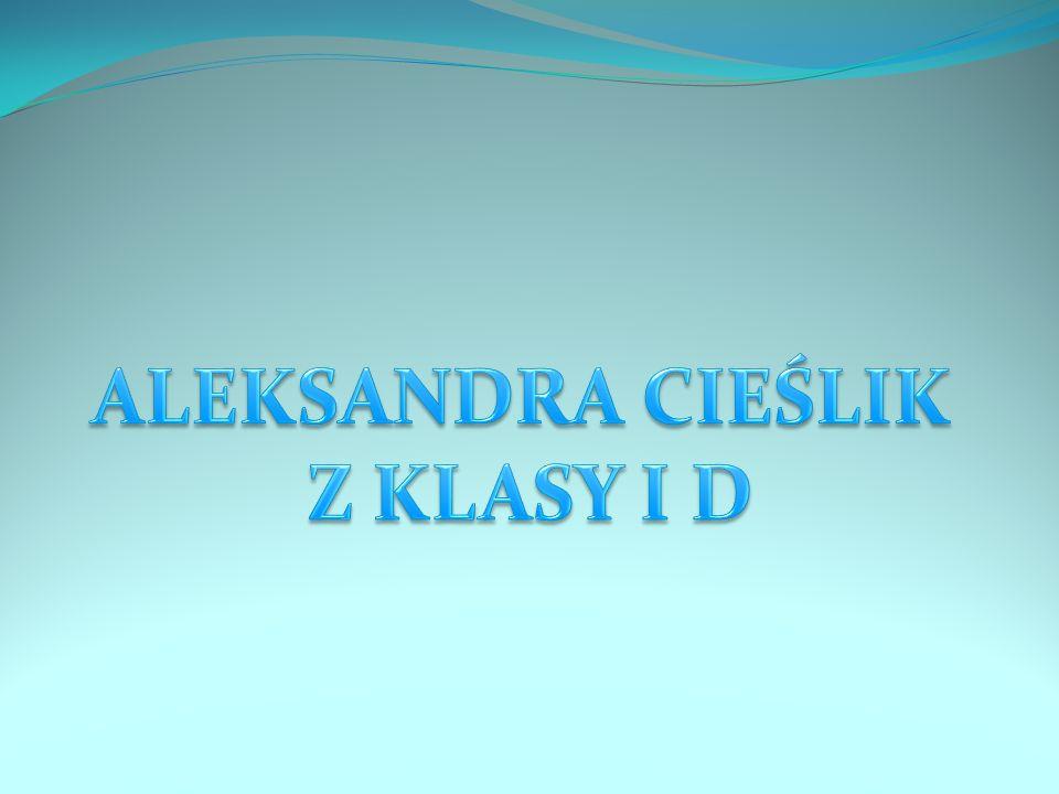 ALEKSANDRA CIEŚLIK Z KLASY I D