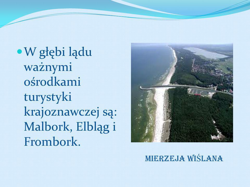 W głębi lądu ważnymi ośrodkami turystyki krajoznawczej są: Malbork, Elbląg i Frombork.