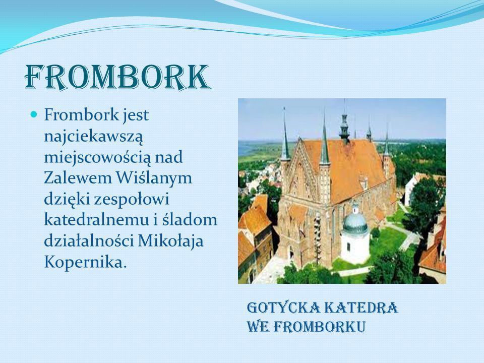 FROMBORK Frombork jest najciekawszą miejscowością nad Zalewem Wiślanym dzięki zespołowi katedralnemu i śladom działalności Mikołaja Kopernika.