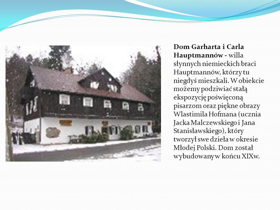 Dom Garharta i Carla Hauptmannów - willa słynnych niemieckich braci Hauptmannów, którzy tu niegdyś mieszkali.