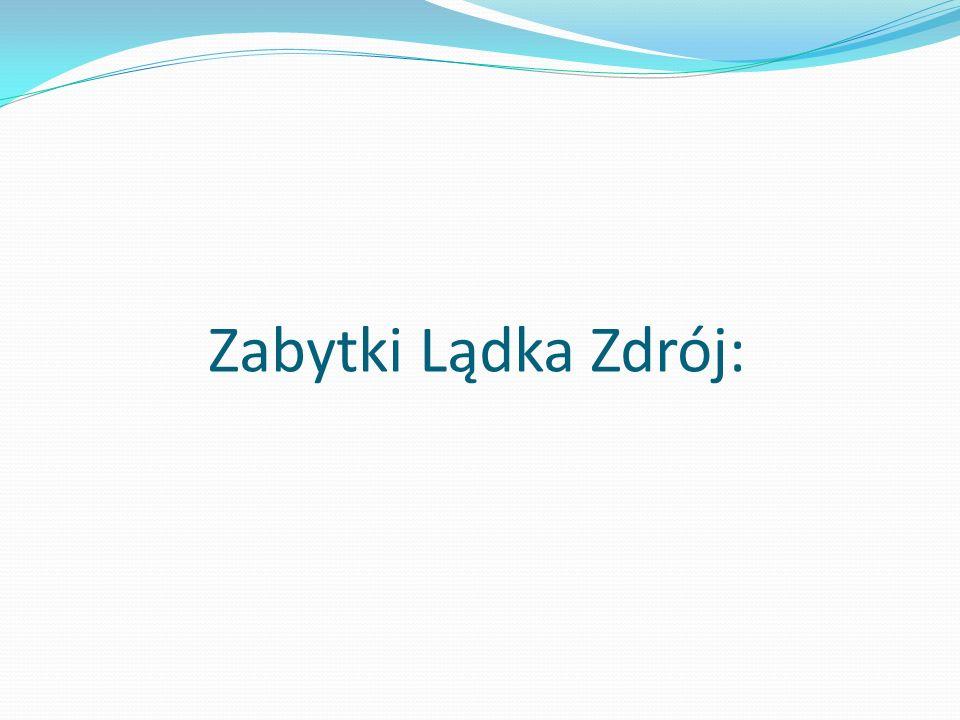 Zabytki Lądka Zdrój: