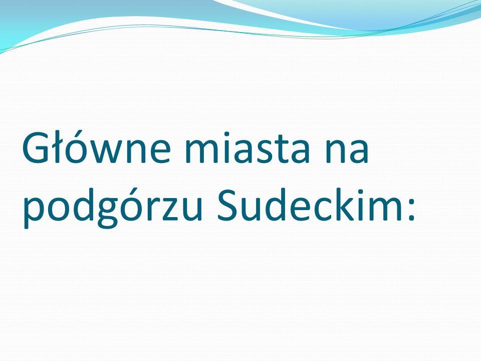 Główne miasta na podgórzu Sudeckim: