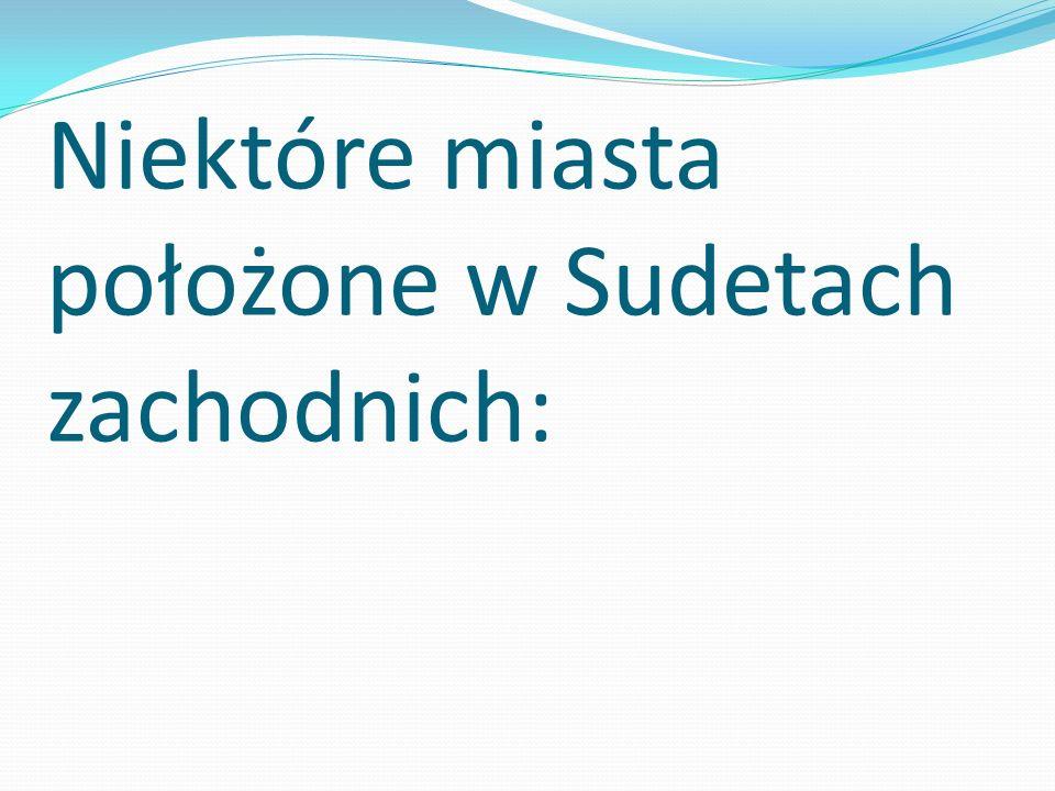 Niektóre miasta położone w Sudetach zachodnich: