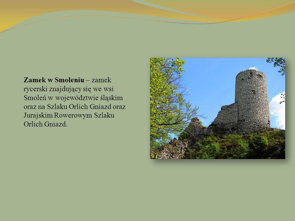 Zamek w Smoleniu – zamek rycerski znajdujący się we wsi Smoleń w województwie śląskim oraz na Szlaku Orlich Gniazd oraz Jurajskim Rowerowym Szlaku Orlich Gniazd.