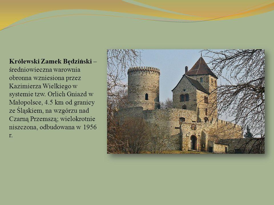 Królewski Zamek Będziński – średniowieczna warownia obronna wzniesiona przez Kazimierza Wielkiego w systemie tzw.