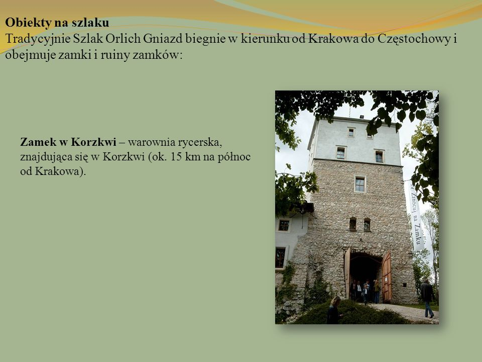 Obiekty na szlaku Tradycyjnie Szlak Orlich Gniazd biegnie w kierunku od Krakowa do Częstochowy i obejmuje zamki i ruiny zamków: