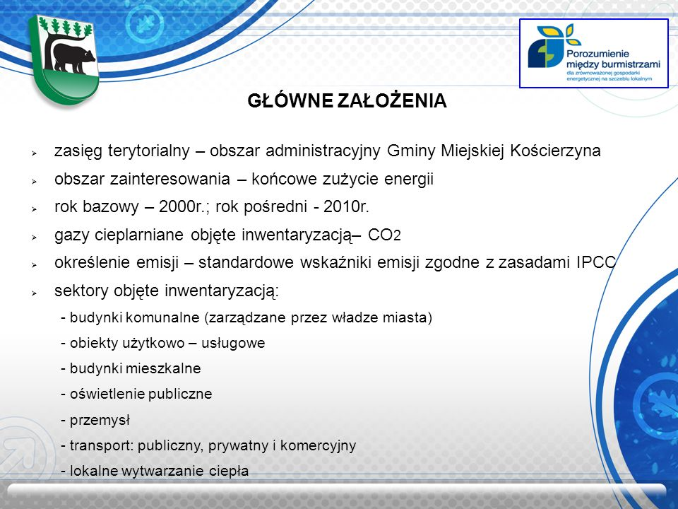 GŁÓWNE ZAŁOŻENIA zasięg terytorialny – obszar administracyjny Gminy Miejskiej Kościerzyna. obszar zainteresowania – końcowe zużycie energii.