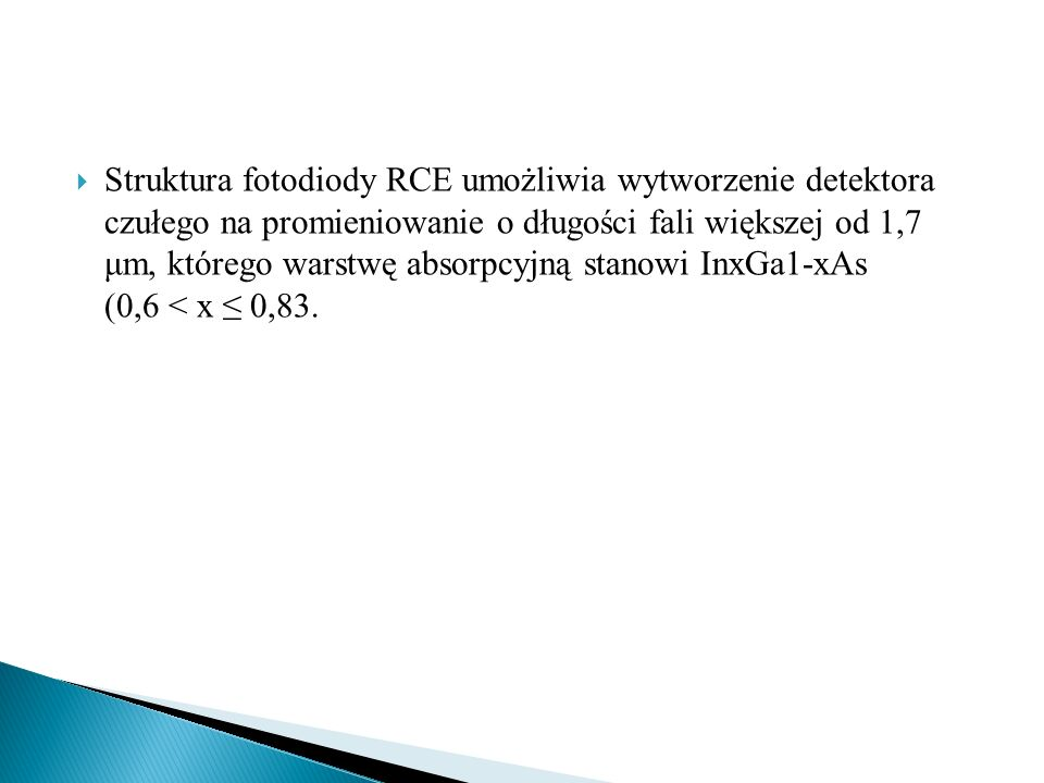 Struktura fotodiody RCE umożliwia wytworzenie detektora czułego na promieniowanie o długości fali większej od 1,7 μm, którego warstwę absorpcyjną stanowi InxGa1-xAs (0,6 < x ≤ 0,83.