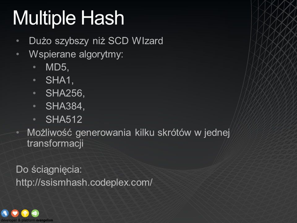 Multiple Hash Dużo szybszy niż SCD WIzard Wspierane algorytmy: MD5,
