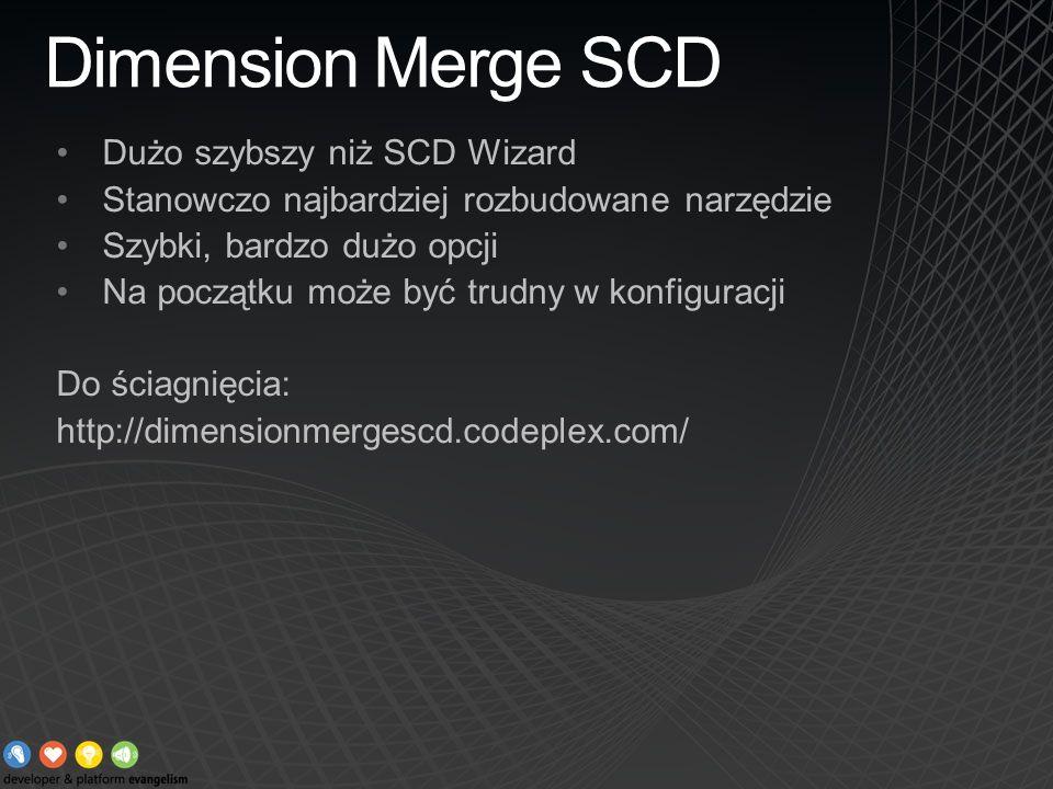 Dimension Merge SCD Dużo szybszy niż SCD Wizard