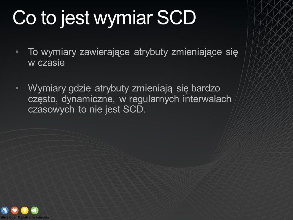 Co to jest wymiar SCD To wymiary zawierające atrybuty zmieniające się w czasie.