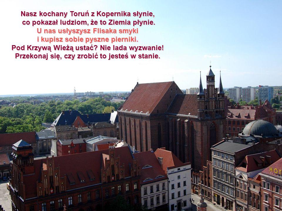 Nasz kochany Toruń z Kopernika słynie,