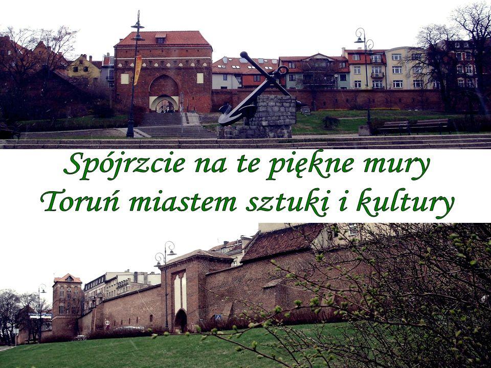 Spójrzcie na te piękne mury Toruń miastem sztuki i kultury