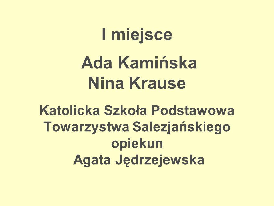 I miejsce Ada Kamińska Nina Krause Katolicka Szkoła Podstawowa Towarzystwa Salezjańskiego opiekun Agata Jędrzejewska