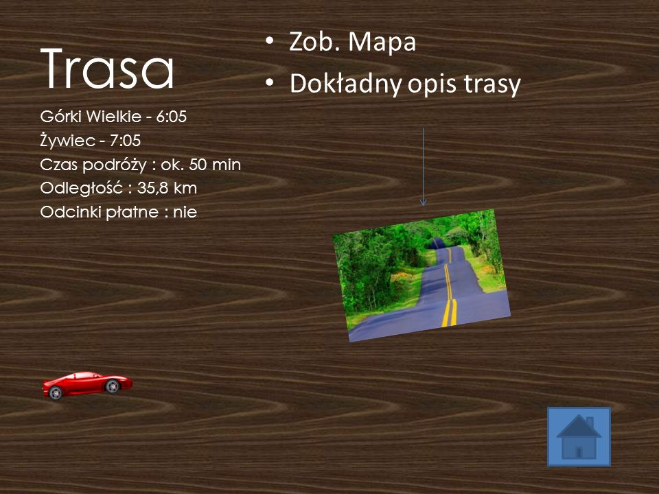 Trasa Zob. Mapa Dokładny opis trasy Górki Wielkie - 6:05 Żywiec - 7:05