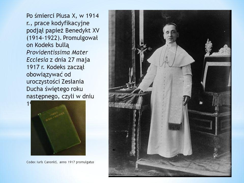 Po śmierci Piusa X, w 1914 r., prace kodyfikacyjne podjął papież Benedykt XV (1914-1922). Promulgował on Kodeks bullą Providentissima Mater Ecclesia z dnia 27 maja 1917 r. Kodeks zaczął obowiązywać od uroczystości Zesłania Ducha świętego roku następnego, czyli w dniu 19 maja 1918.