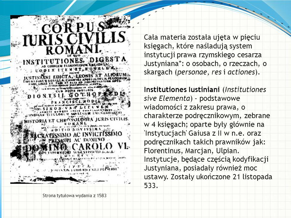 Cała materia została ujęta w pięciu księgach, które naśladują system instytucji prawa rzymskiego cesarza Justyniana*: o osobach, o rzeczach, o skargach (personae, res i actiones).