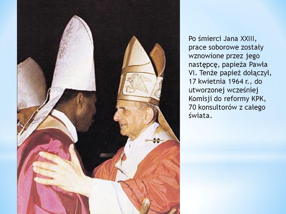 Po śmierci Jana XXIII, prace soborowe zostały wznowione przez jego następcę, papieża Pawła VI. Tenże papież dołączył, 17 kwietnia 1964 r., do utworzonej wcześniej Komisji do reformy KPK, 70 konsultorów z całego świata.