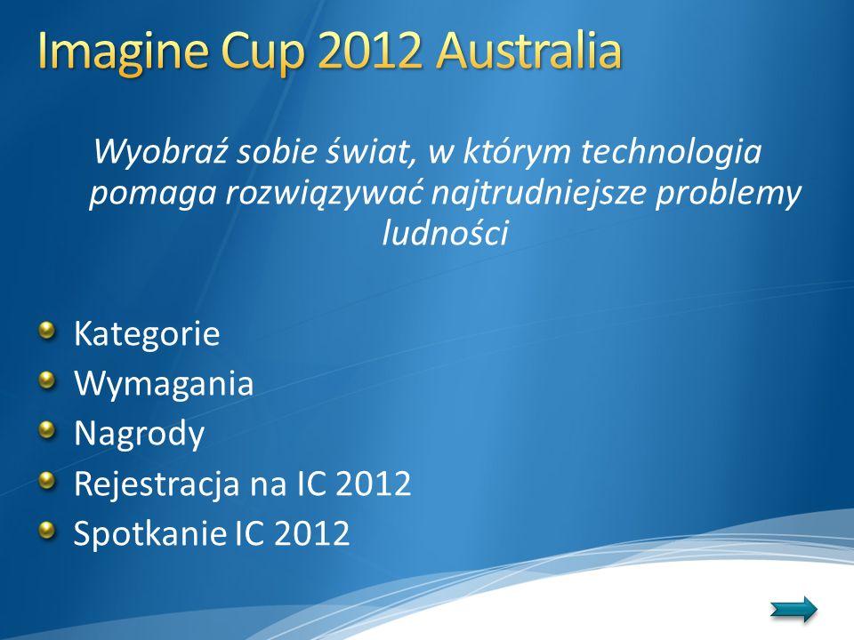 Imagine Cup 2012 Australia Wyobraź sobie świat, w którym technologia pomaga rozwiązywać najtrudniejsze problemy ludności.