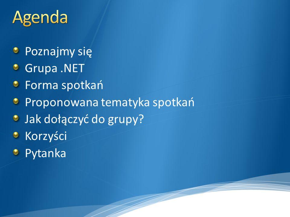Agenda Poznajmy się Grupa .NET Forma spotkań