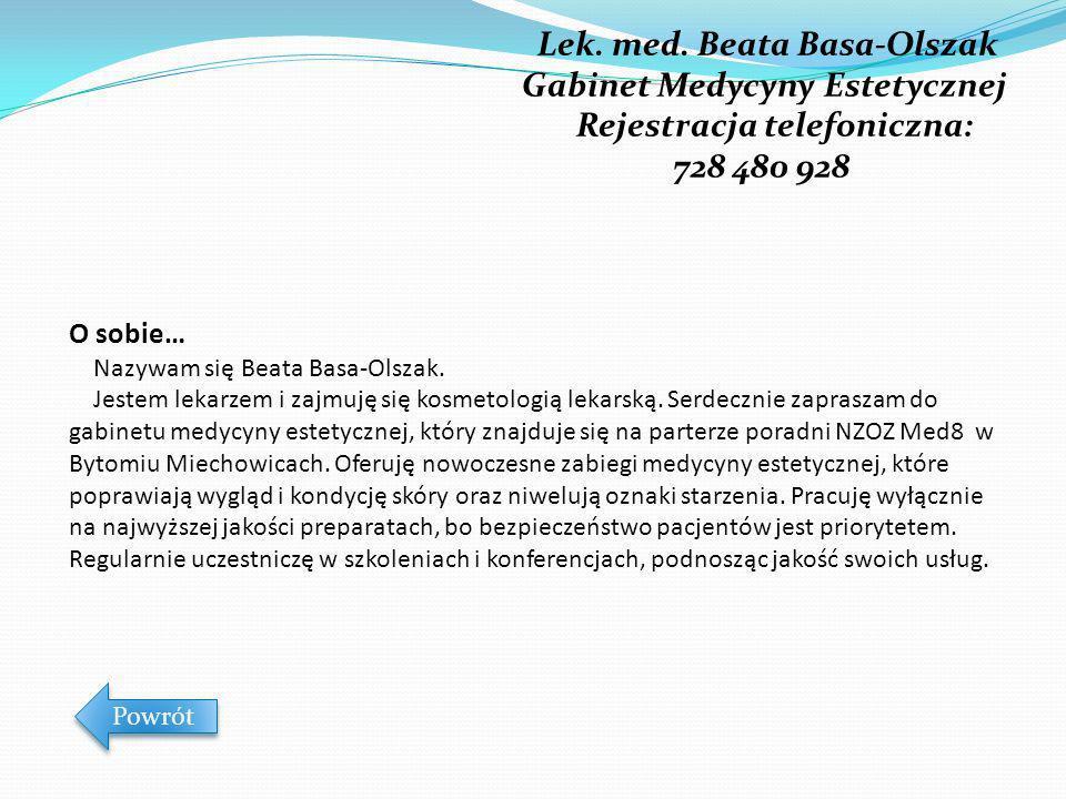 Lek. med. Beata Basa-Olszak Gabinet Medycyny Estetycznej Rejestracja telefoniczna: 728 480 928