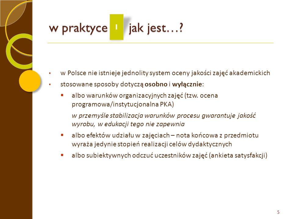 w praktyce jak jest… 1. w Polsce nie istnieje jednolity system oceny jakości zajęć akademickich.