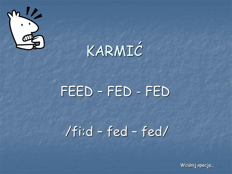 KARMIĆ FEED – FED - FED /fi:d – fed – fed/ Wciśnij spację…