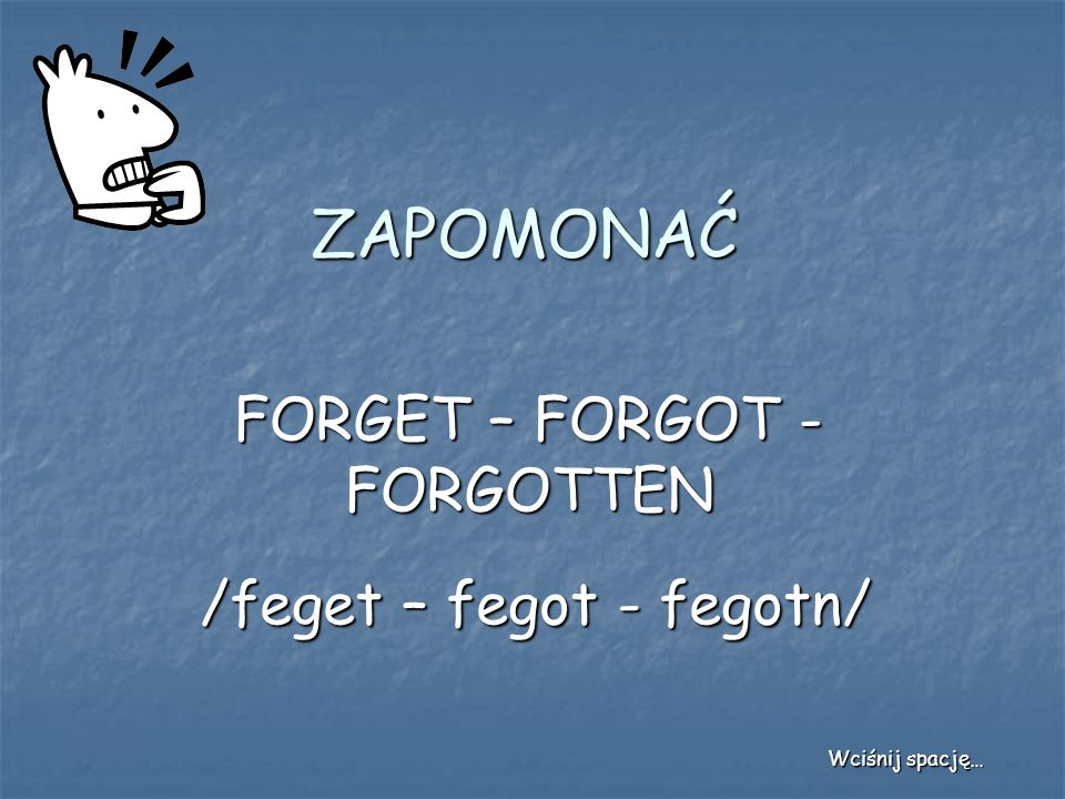 FORGET – FORGOT - FORGOTTEN