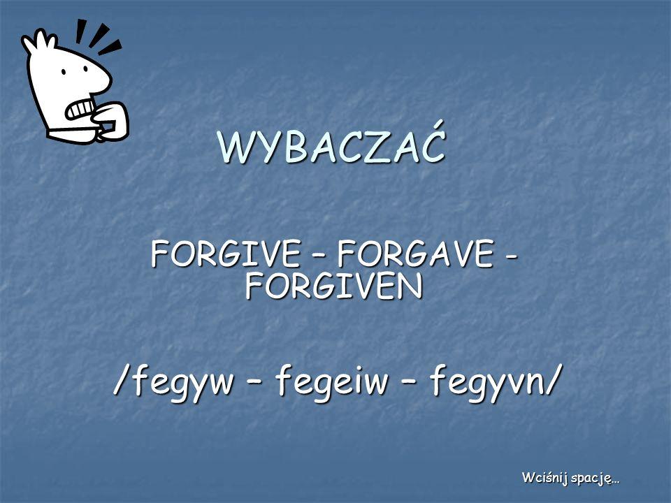 FORGIVE – FORGAVE - FORGIVEN