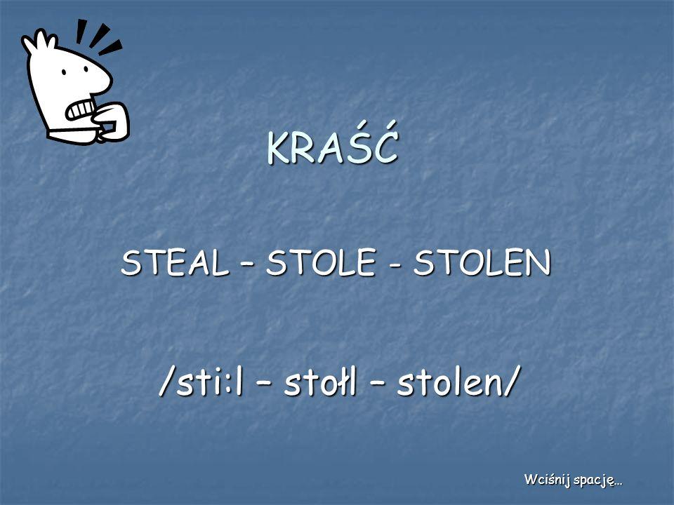 /sti:l – stołl – stolen/